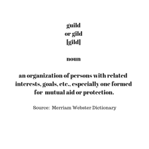 guildor gild[gild]nounan organization of persons with related interests, goals, etc., especially one formed for mutual aid orprotection.